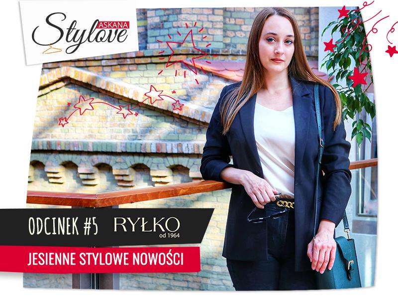 Askana Stylove – Odcinek #5 – jesienne nowości w Ryłko