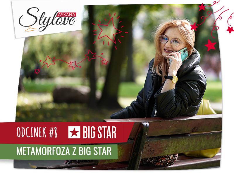 Askana Stylove – Odcinek #8 – metamorfoza w Big Star